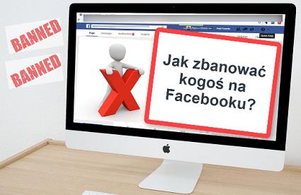 jak zbanować kogoś na facebooku
